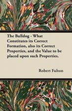 The Bulldog - What Constitutes its Correct Formation, also its Correct Properties, and the Value to be placed upon such Properties.