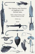 The History and Practice of Angling in the British Isles - With a Brief Guide to the Natural History of Fish