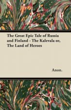 The Great Epic Tale of Russia and Finland - The Kalevala or, The Land of Heroes