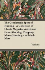 The Gentleman's Sport of Hunting - A Collection of Classic Magazine Articles on Game Shooting, Trapping, Moose Hunting, and Much More