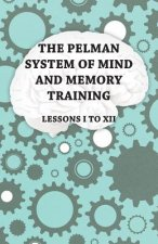 The Pelman System of Mind and Memory Training - Lessons I to XII