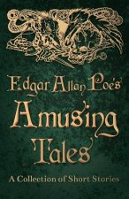 Edgar Allan Poe's Amusing Tales - A Collection of Short Stories