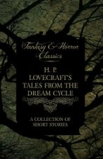 H. P. Lovecraft's Tales from the Dream Cycle - A Collection of Short Stories (Fantasy and Horror Classics)
