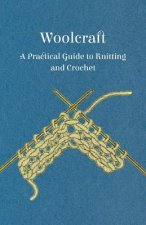Woolcraft - A Practical Guide to Knitting and Crochet