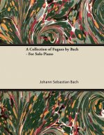 A Collection of Fugues by Bach - For Solo Piano