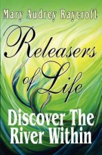 Releasers of Life: Discover the River Within