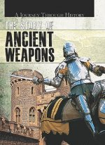 The Story of Ancient Weapons