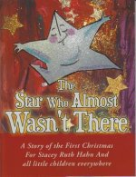 The Star Who Almost Wasn't There: A Story of the First Christmas for Stacey Ruth Hahn and All Little Children Everywhere