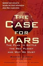The Case for Mars: The Plan to Settle the Red Planet and Why We Must