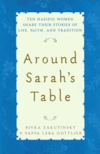 Around Sarah's Table: Ten Hasidic Women Share Their Stories of Life, Fai
