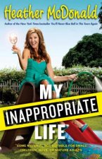 My Inappropriate Life: Some Material Not Be Suitable for Small Children, Nuns, or Mature Adults