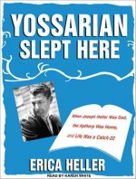 Yossarian Slept Here: When Joseph Heller Was Dad, the Apthorp Was Home, and Life Was a