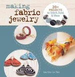 Making Fabric Jewelry: 20+ Projects to Stitch, Fold, & Wear