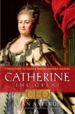 Catherine the Great, CEO: 7 Principles to Guide & Inspire Modern Leaders