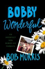 Bobby Wonderful: An Imperfect Son Buries His Parents