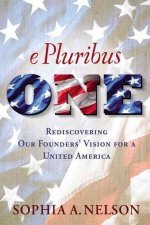 E Pluribus One: America, the Politics of Division, and Why We Must Come Back Together Again