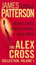 The Alex Cross Collection, Volume 1: I, Alex Cross/Cross Country/Double Cross
