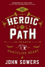 The Heroic Path: In Search of the Masculine Heart