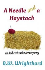 A Needle and a Haystack (an Addicted to the Arts Mystery)