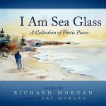 I Am Sea Glass: A Collection of Poetic Pieces