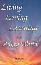 Living, Loving, Learning in an Angry World