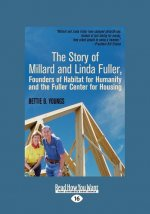 The Story of Millard and Linda Fuller, Founders of Habitat for Humanity and the Fuller Center for Housing