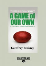 A Game of Our Own: The Origins of Australian Football (Large Print 16pt)