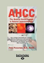 Ahcc: Japan's Medical Breakthrough in Natural Immunotherapy (Large Print 16pt)