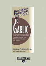 User's Guide to Garlic: Learn How This Remarkable Food Can Reduce Your Risk of Heart Disease and Cancer. (Large Print 16pt)