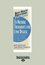 User's Guide to Natural Treatment for Lyme Disease: Learn How Nutritional and Other Therapies Can Help You Control Your Symptoms. (Large Print 16pt)