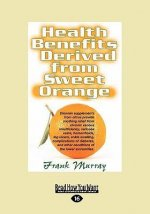 Health Benefits Derived from Sweet Orange: Diosmin Supplements from Citrus (Large Print 16pt)