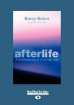 Afterlife: Uncovering the Secrets of Life After Death: Uncovering the Secrets of Life After Death (Large Print 16pt)