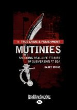 True Crime and Punishment: Mutinies: Shocking Real-Life Stories of Subversion at Sea (Large Print 16pt)