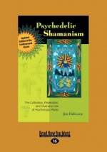 Psychedelic Shamanism, Updated Edition: The Cultivation, Preparateion, and Shamanic Use of Psychotropic Plants (Large Print 16pt)