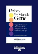 Unlock Your Muscle Gene: Trigger the Biological Mechanisms That Transform You Body and Extend Your Life (Large Print 16pt)