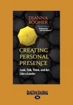 Creating Personal Presence: Look, Talk, Think, and ACT Like a Leader (Large Print 16pt)