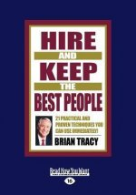 Hire and Keep the Best People: 21 Practical and Proven Techniques You Can Use Immediately (Large Print 16pt)