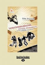 Uncommon Youth Ministry: Your Onramp to Launching an Extraordinary Youth Ministry (Large Print 16pt)