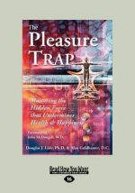The Pleasure Trap: Mastering the Hidden Force That Undermines Health & Happiness (Large Print 16pt)