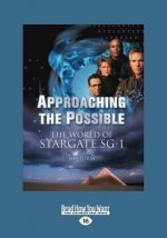 Approaching the Possible: The World of Stargate Sg-1 (Large Print 16pt)