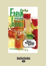 Fresh Vegetable and Fruit Juices: What's Missing in Your Body? (Large Print 16pt)
