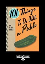 101 Things to Do with a Pickle (Large Print 16pt)