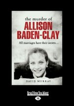 The Murder of Allison Baden-Clay (Large Print 16pt)