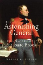 Astonishing General: The Life and Legacy of Sir Isaac Brock