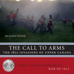 Call to Arms: The 1812 Invasions of Upper Canada