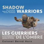 Shadow Warriors / Les Guerriers de L'Ombre: The Canadian Special Operations Forces Command / Le Commandement Des Forces D'op?rations Sp?ciales
