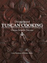 Uncomplicated Tuscan Cooking - Cucina Semplice Toscana