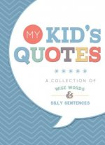 My Kid's Quotes: A Collection of Wise Words & Silly Sentences