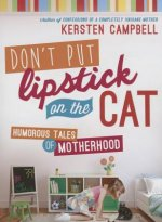 Don't Put Lipstick on a Cat: Humorous Tales of Motherhood