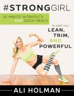 #Stronggirl: 20-Minute Workouts and Quick Meals to Keep You Lean, Trim and Powerful